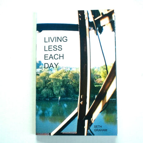 Living Less Each Day by Seth Graham
