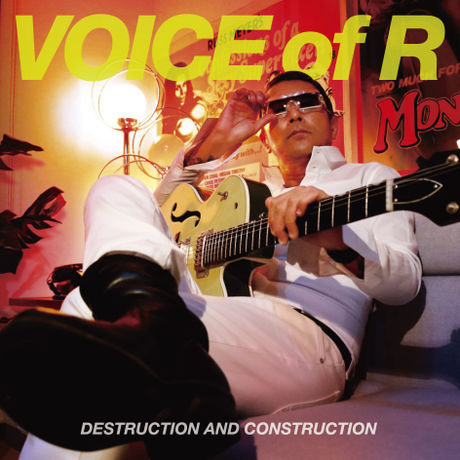 DESTRUCTION AND CONSTRUCTION / VOICE of R